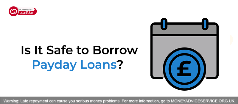 Is It Safe to Borrow Payday Loans?
