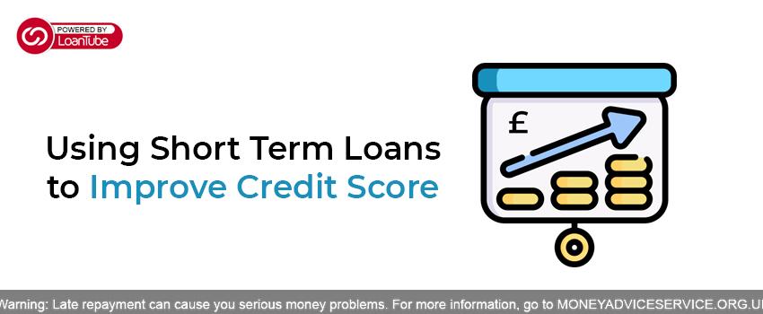 Using Short Term Loans to Improve Credit Score